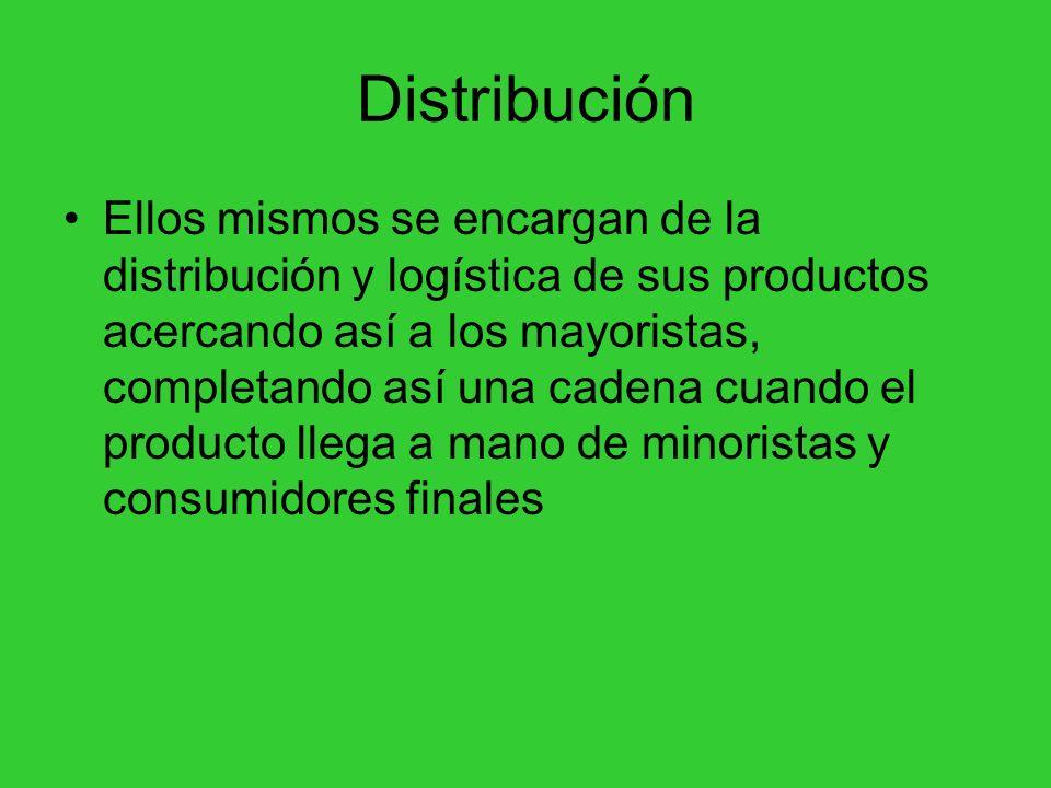 Distribución Ellos mismos se encargan de la distribución y logística de sus productos acercando así a los mayoristas, completando así una cadena cuand