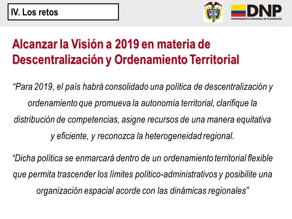 Para 2019, el país habrá consolidado una política de descentralización y ordenamiento que promueva la autonomía territorial, clarifique la distribució