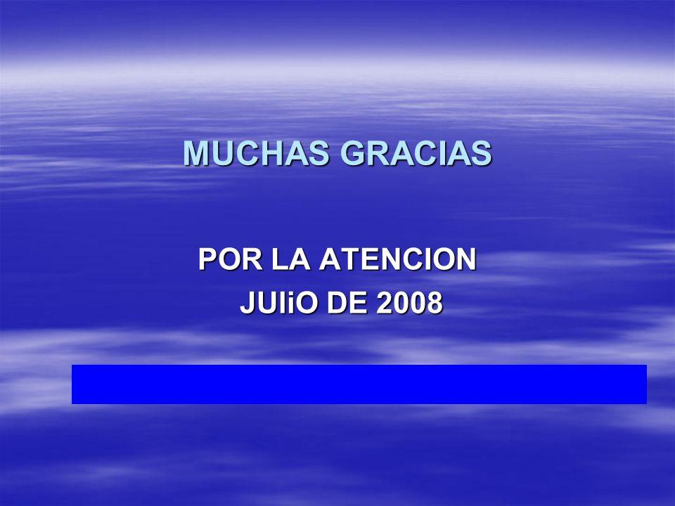 MUCHAS GRACIAS POR LA ATENCION JUliO DE 2008 JUliO DE 2008