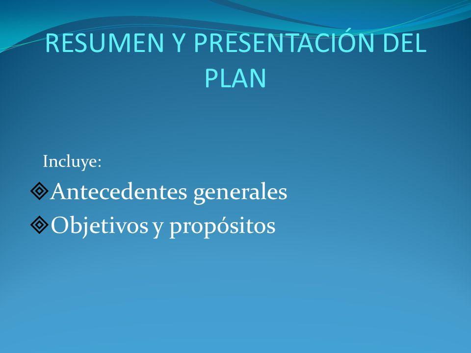 RESUMEN Y PRESENTACIÓN DEL PLAN Incluye: Antecedentes generales Objetivos y propósitos