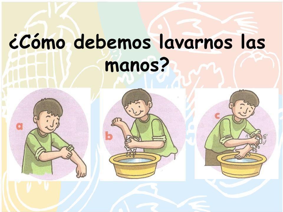 ¿Cómo debemos lavarnos las manos?