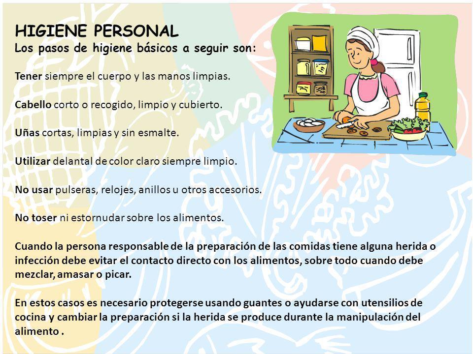 HIGIENE PERSONAL Los pasos de higiene básicos a seguir son: Tener siempre el cuerpo y las manos limpias.