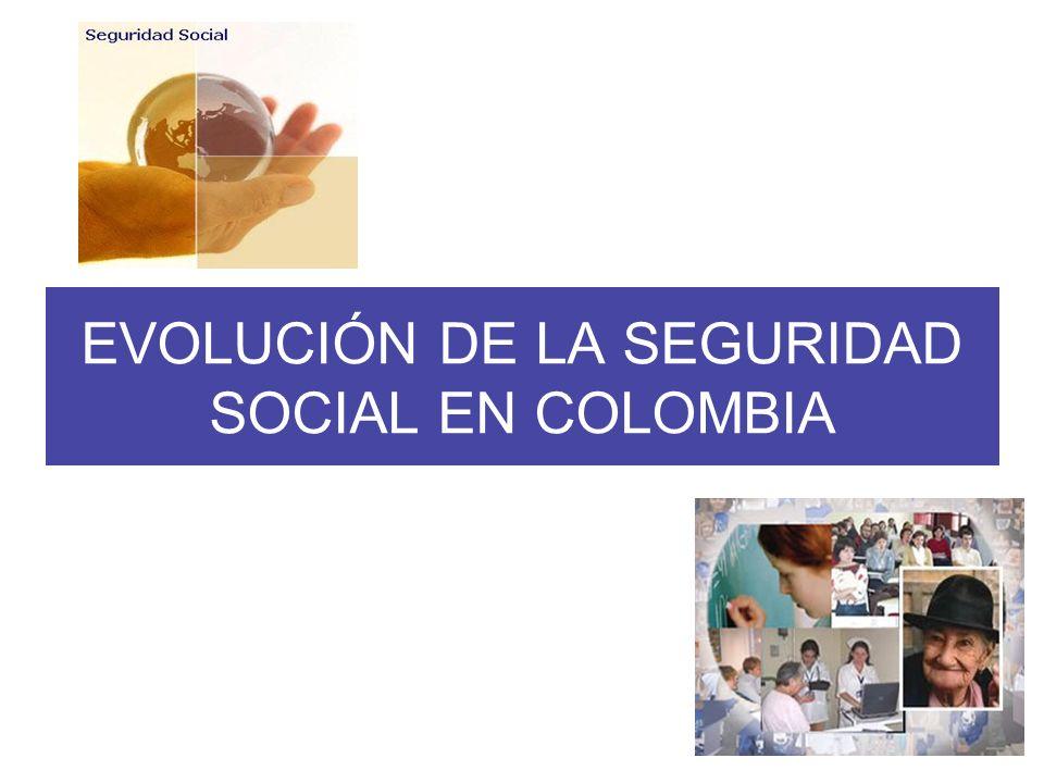 EVOLUCIÓN DE LA SEGURIDAD SOCIAL EN COLOMBIA