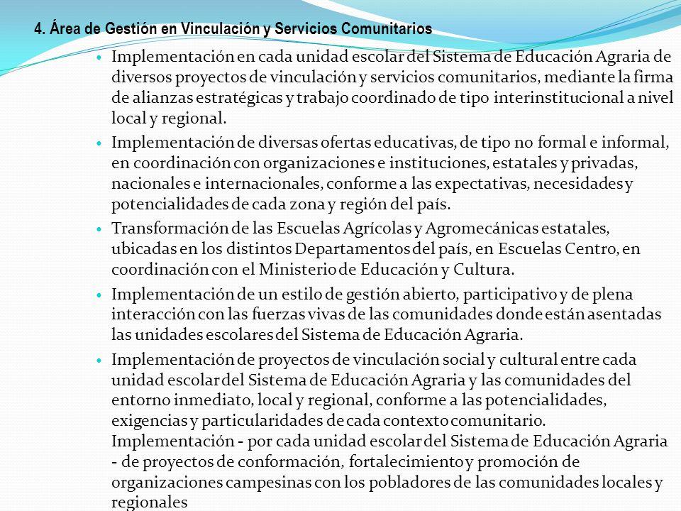 4. Área de Gestión en Vinculación y Servicios Comunitarios Implementación en cada unidad escolar del Sistema de Educación Agraria de diversos proyecto