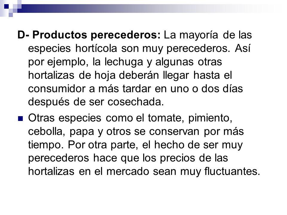 D- Productos perecederos: La mayoría de las especies hortícola son muy perecederos.