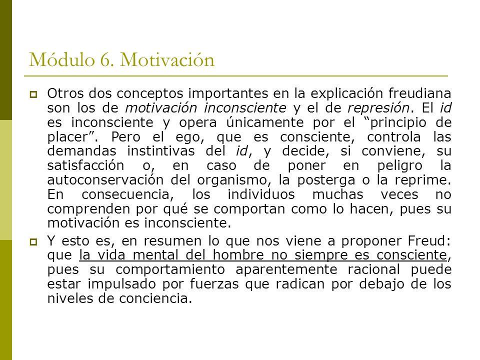 Módulo 6. Motivación Otros dos conceptos importantes en la explicación freudiana son los de motivación inconsciente y el de represión. El id es incons