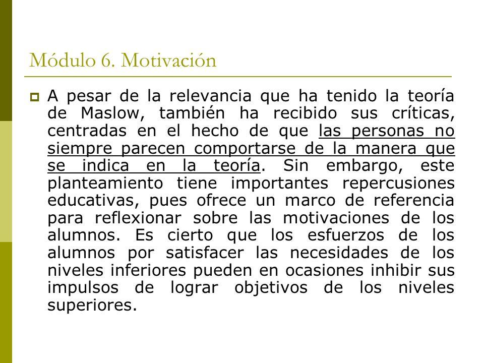 Módulo 6. Motivación A pesar de la relevancia que ha tenido la teoría de Maslow, también ha recibido sus críticas, centradas en el hecho de que las pe