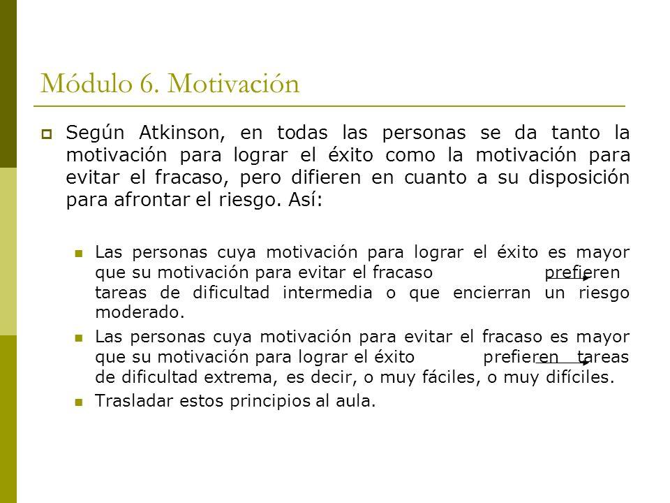 Módulo 6. Motivación Según Atkinson, en todas las personas se da tanto la motivación para lograr el éxito como la motivación para evitar el fracaso, p