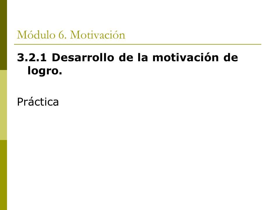 Módulo 6. Motivación 3.2.1 Desarrollo de la motivación de logro. Práctica