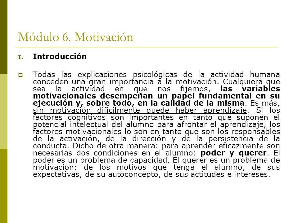 Módulo 6. Motivación I. Introducción Todas las explicaciones psicológicas de la actividad humana conceden una gran importancia a la motivación. Cualqu