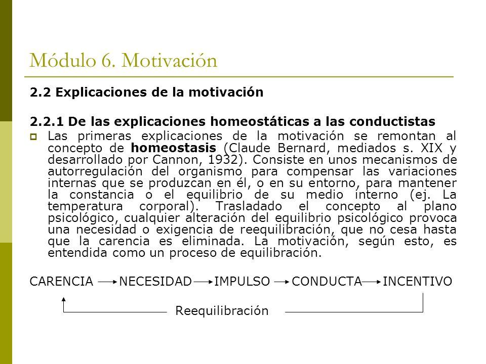 Módulo 6. Motivación 2.2 Explicaciones de la motivación 2.2.1 De las explicaciones homeostáticas a las conductistas Las primeras explicaciones de la m