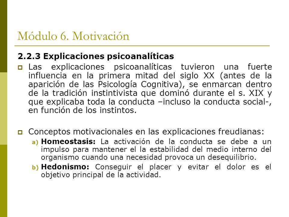 Módulo 6. Motivación 2.2.3 Explicaciones psicoanalíticas Las explicaciones psicoanalíticas tuvieron una fuerte influencia en la primera mitad del sigl