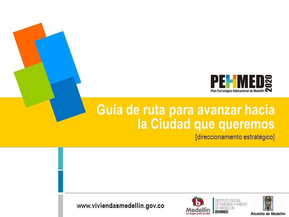 www.viviendasmedellin.gov.co Guía de ruta para avanzar hacia la Ciudad que queremos [direccionamiento estratégico]