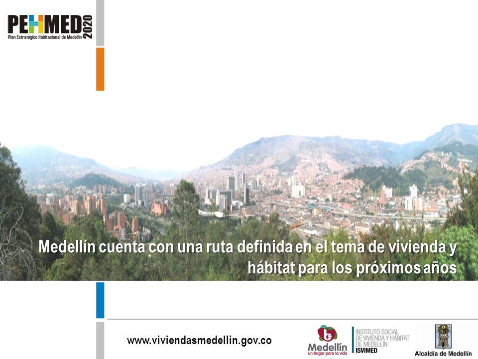 www.viviendasmedellin.gov.co Medellín cuenta con una ruta definida en el tema de vivienda y hábitat para los próximos años