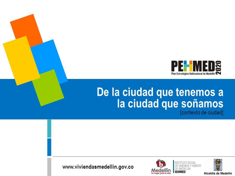 www.viviendasmedellin.gov.co De la ciudad que tenemos a la ciudad que soñamos [contexto de ciudad]