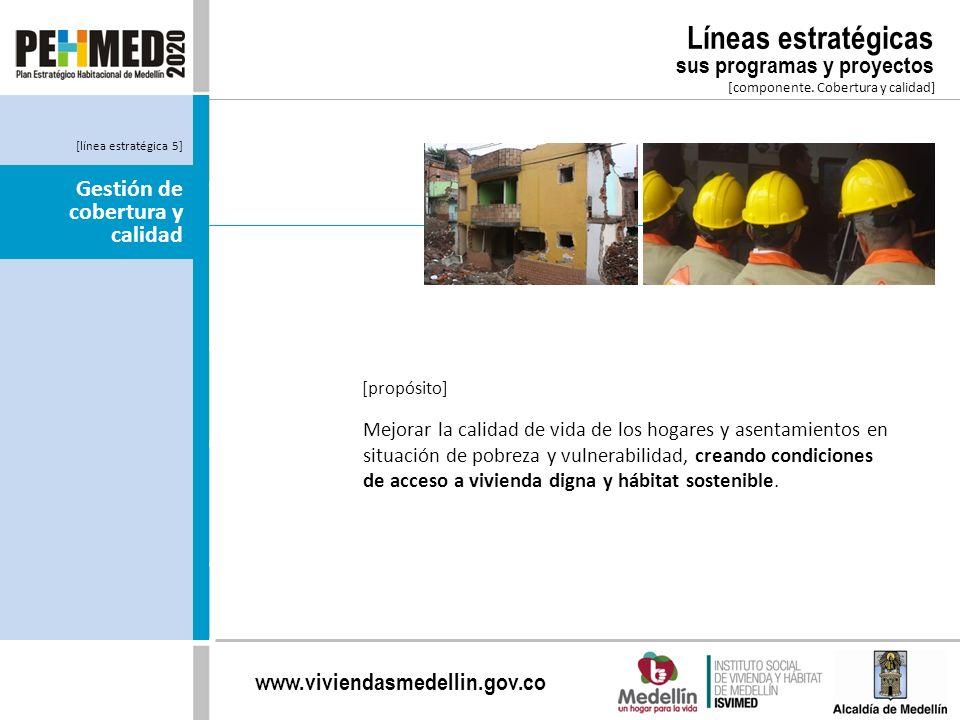 www.viviendasmedellin.gov.co Mejorar la calidad de vida de los hogares y asentamientos en situación de pobreza y vulnerabilidad, creando condiciones d