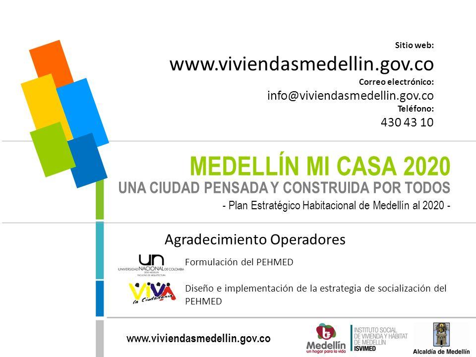 www.viviendasmedellin.gov.co MEDELLÍN MI CASA 2020 UNA CIUDAD PENSADA Y CONSTRUIDA POR TODOS - Plan Estratégico Habitacional de Medellín al 2020 - Sit
