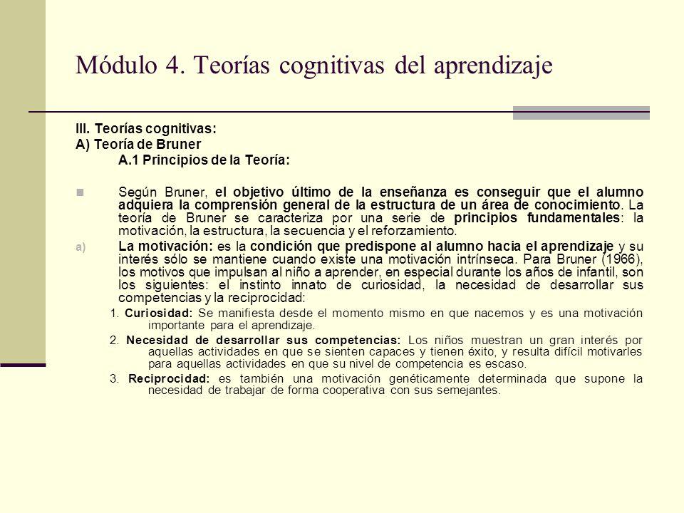 Módulo 4. Teorías cognitivas del aprendizaje III. Teorías cognitivas: A) Teoría de Bruner A.1 Principios de la Teoría: Según Bruner, el objetivo últim