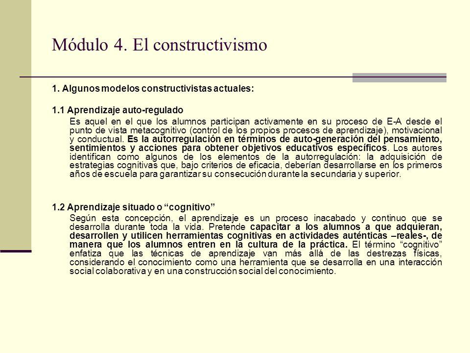 Módulo 4. El constructivismo 1. Algunos modelos constructivistas actuales: 1.1 Aprendizaje auto-regulado Es aquel en el que los alumnos participan act