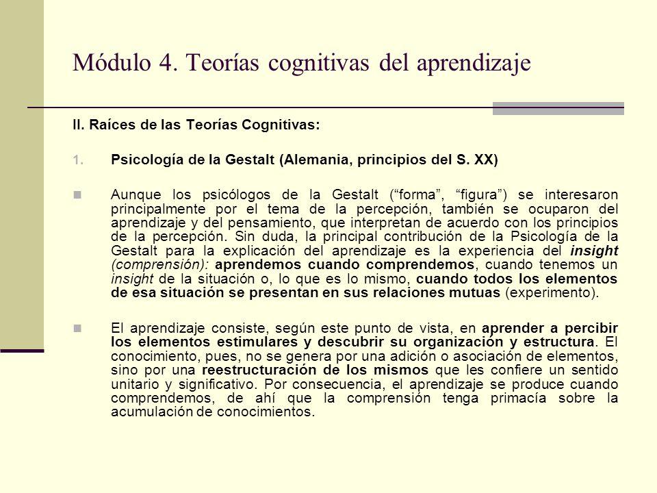 Módulo 4. Teorías cognitivas del aprendizaje II. Raíces de las Teorías Cognitivas: 1. Psicología de la Gestalt (Alemania, principios del S. XX) Aunque