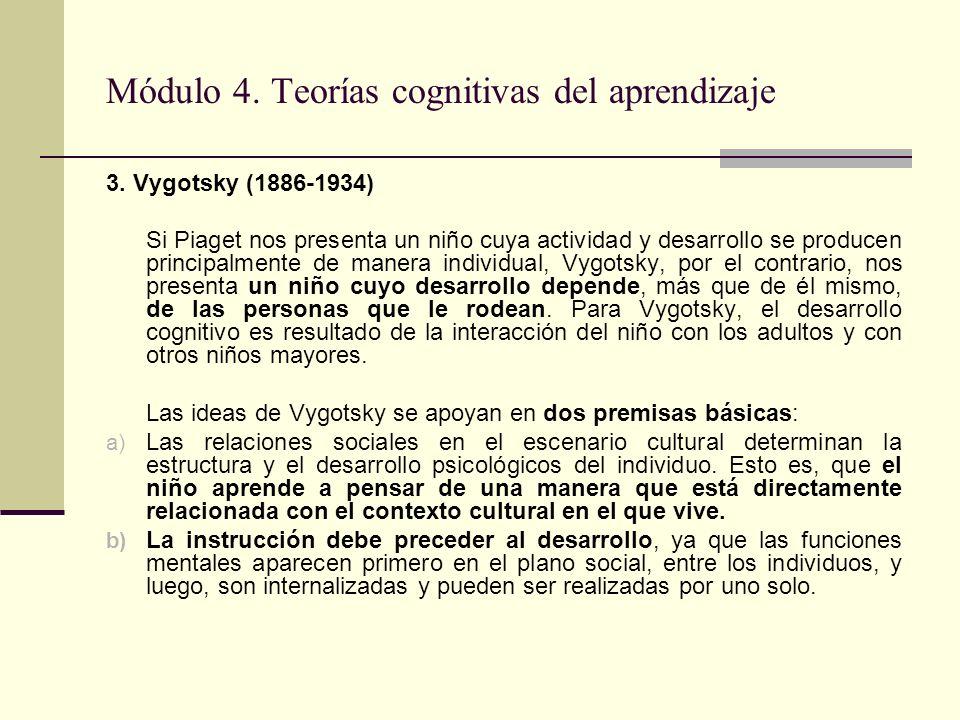 Módulo 4. Teorías cognitivas del aprendizaje 3. Vygotsky (1886-1934) Si Piaget nos presenta un niño cuya actividad y desarrollo se producen principalm