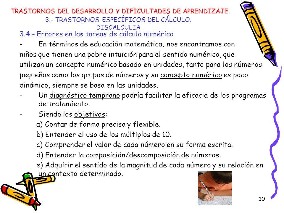 10 3.- TRASTORNOS ESPECÍFICOS DEL CÁLCULO. DISCALCULIA 3.4.- Errores en las tareas de cálculo numérico -En términos de educación matemática, nos encon