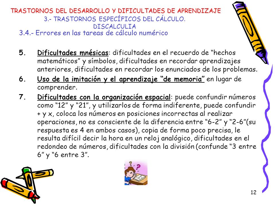 12 3.- TRASTORNOS ESPECÍFICOS DEL CÁLCULO. DISCALCULIA 3.4.- Errores en las tareas de cálculo numérico 5.Dificultades mnésicas: dificultades en el rec