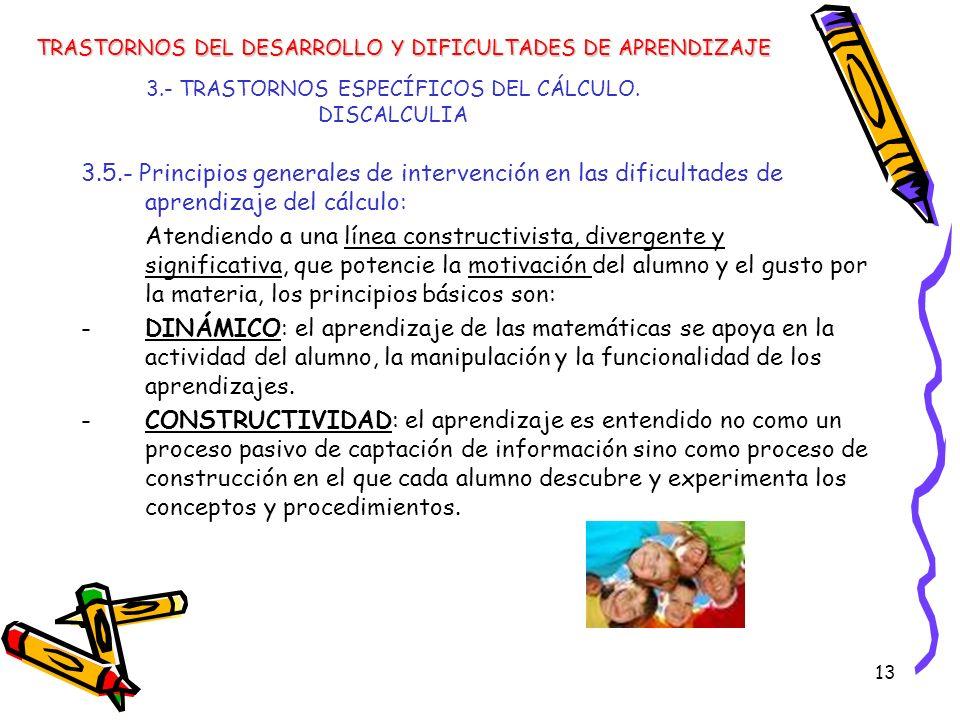 13 3.- TRASTORNOS ESPECÍFICOS DEL CÁLCULO. DISCALCULIA 3.5.- Principios generales de intervención en las dificultades de aprendizaje del cálculo: Aten