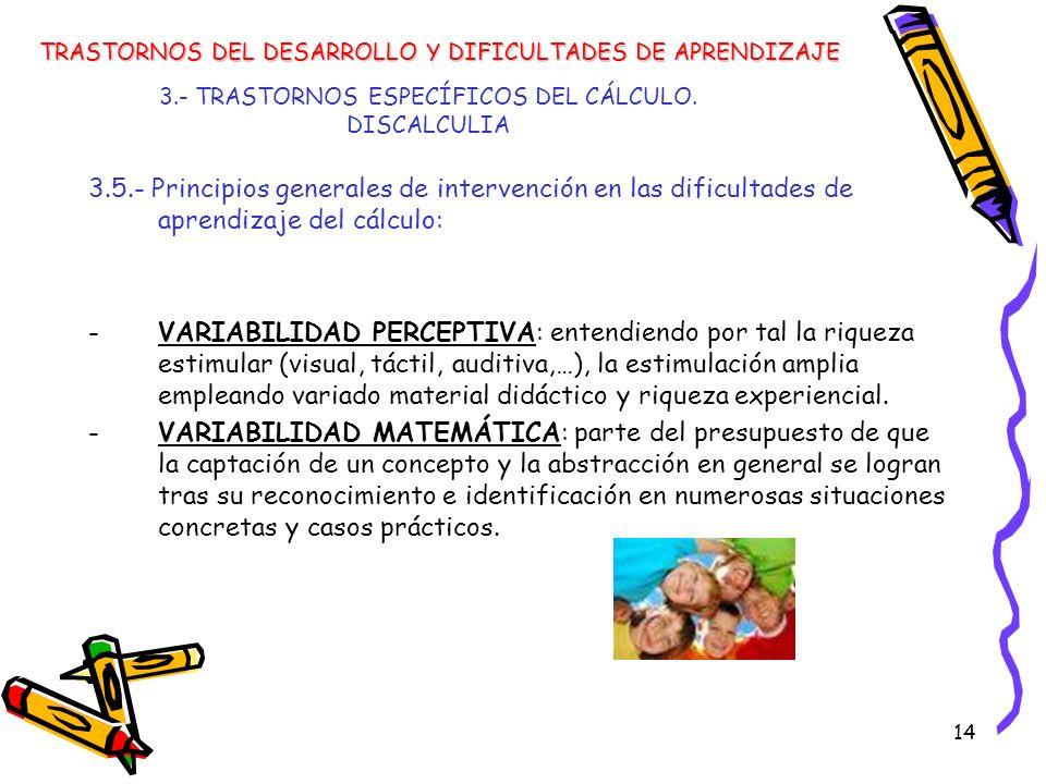 14 3.- TRASTORNOS ESPECÍFICOS DEL CÁLCULO. DISCALCULIA 3.5.- Principios generales de intervención en las dificultades de aprendizaje del cálculo: -VAR