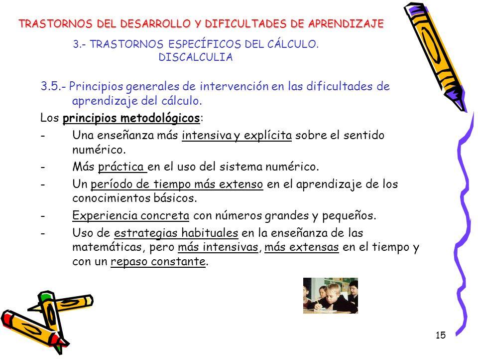 15 3.- TRASTORNOS ESPECÍFICOS DEL CÁLCULO. DISCALCULIA 3.5.- Principios generales de intervención en las dificultades de aprendizaje del cálculo. Los