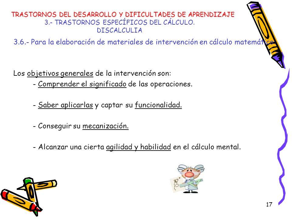 17 3.- TRASTORNOS ESPECÍFICOS DEL CÁLCULO. DISCALCULIA 3.6.- Para la elaboración de materiales de intervención en cálculo matemático: Los objetivos ge