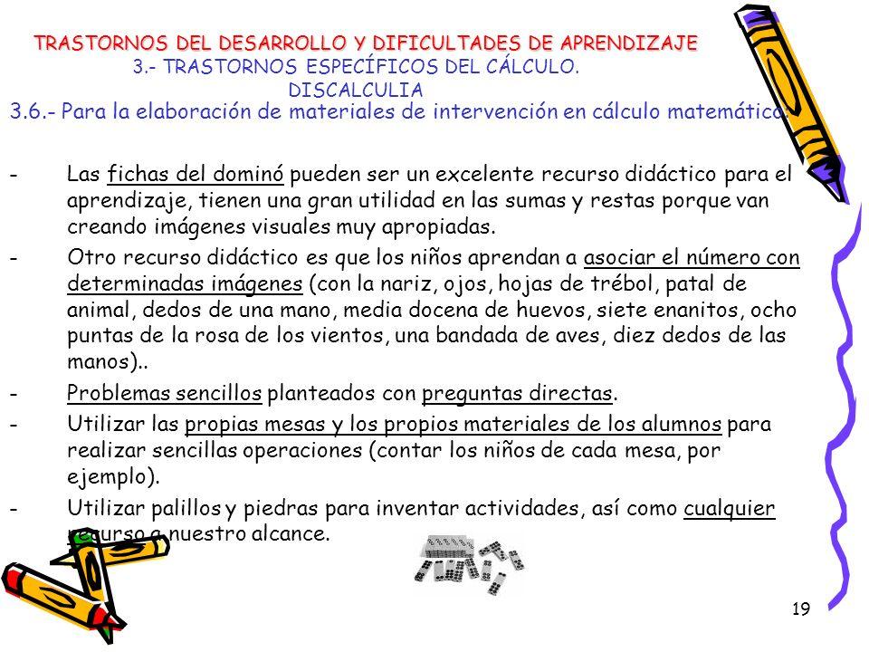 19 3.- TRASTORNOS ESPECÍFICOS DEL CÁLCULO. DISCALCULIA 3.6.- Para la elaboración de materiales de intervención en cálculo matemático: -Las fichas del