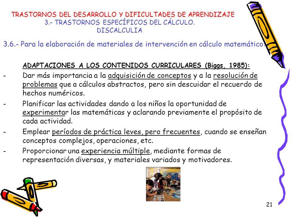 21 3.- TRASTORNOS ESPECÍFICOS DEL CÁLCULO. DISCALCULIA 3.6.- Para la elaboración de materiales de intervención en cálculo matemático: ADAPTACIONES A L
