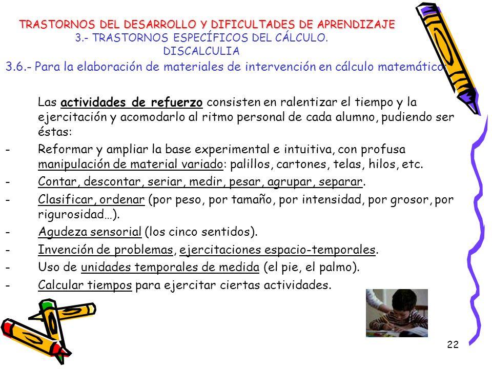 22 3.- TRASTORNOS ESPECÍFICOS DEL CÁLCULO. DISCALCULIA 3.6.- Para la elaboración de materiales de intervención en cálculo matemático: Las actividades