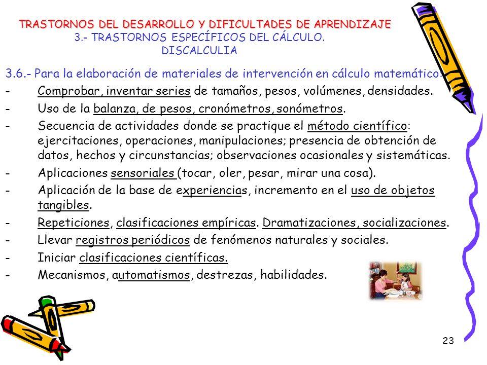 23 3.- TRASTORNOS ESPECÍFICOS DEL CÁLCULO. DISCALCULIA 3.6.- Para la elaboración de materiales de intervención en cálculo matemático: -Comprobar, inve