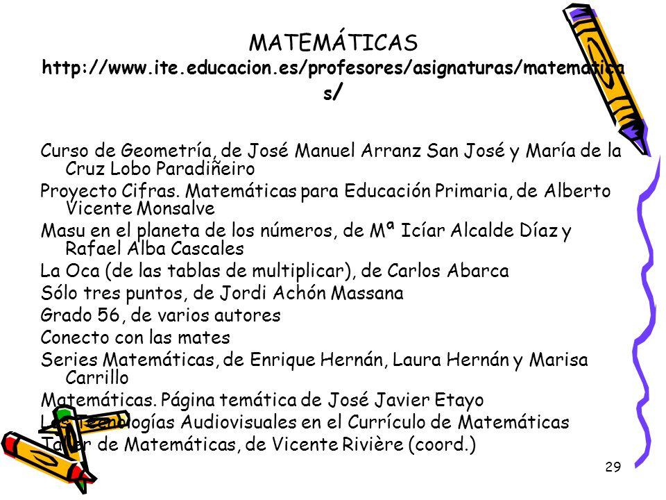 29 MATEMÁTICAS http://www.ite.educacion.es/profesores/asignaturas/matematica s / Curso de Geometría, de José Manuel Arranz San José y María de la Cruz