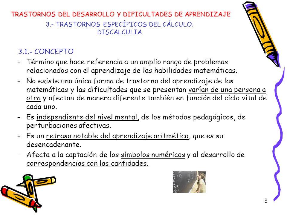 3 3.- TRASTORNOS ESPECÍFICOS DEL CÁLCULO. DISCALCULIA 3.1.- CONCEPTO –Término que hace referencia a un amplio rango de problemas relacionados con el a