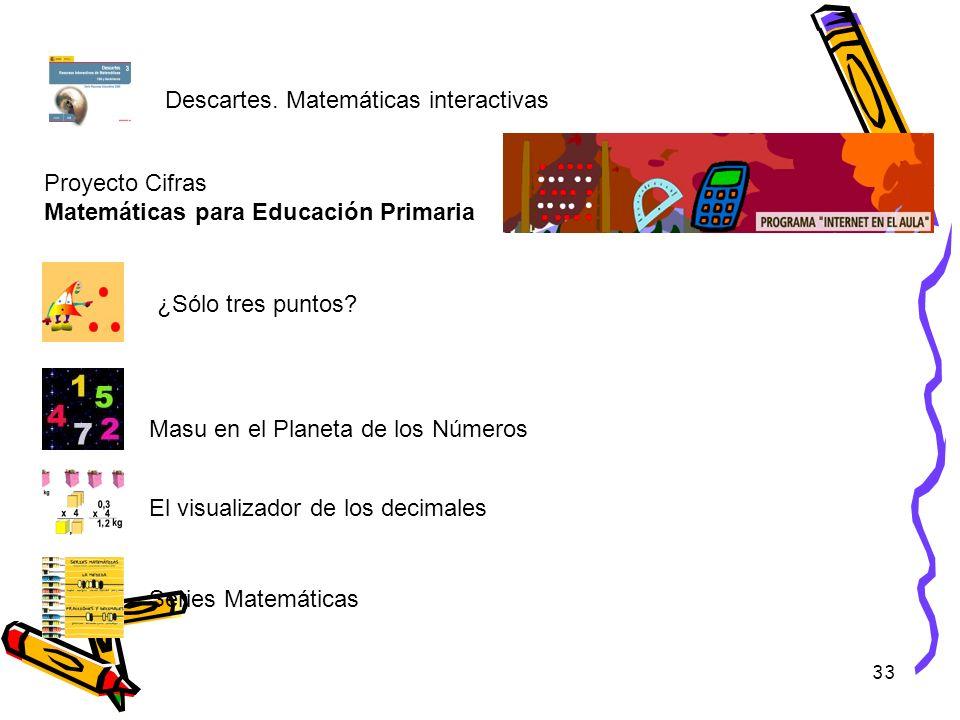 33 Descartes. Matemáticas interactivas Proyecto Cifras Matemáticas para Educación Primaria ¿Sólo tres puntos? Masu en el Planeta de los Números El vis