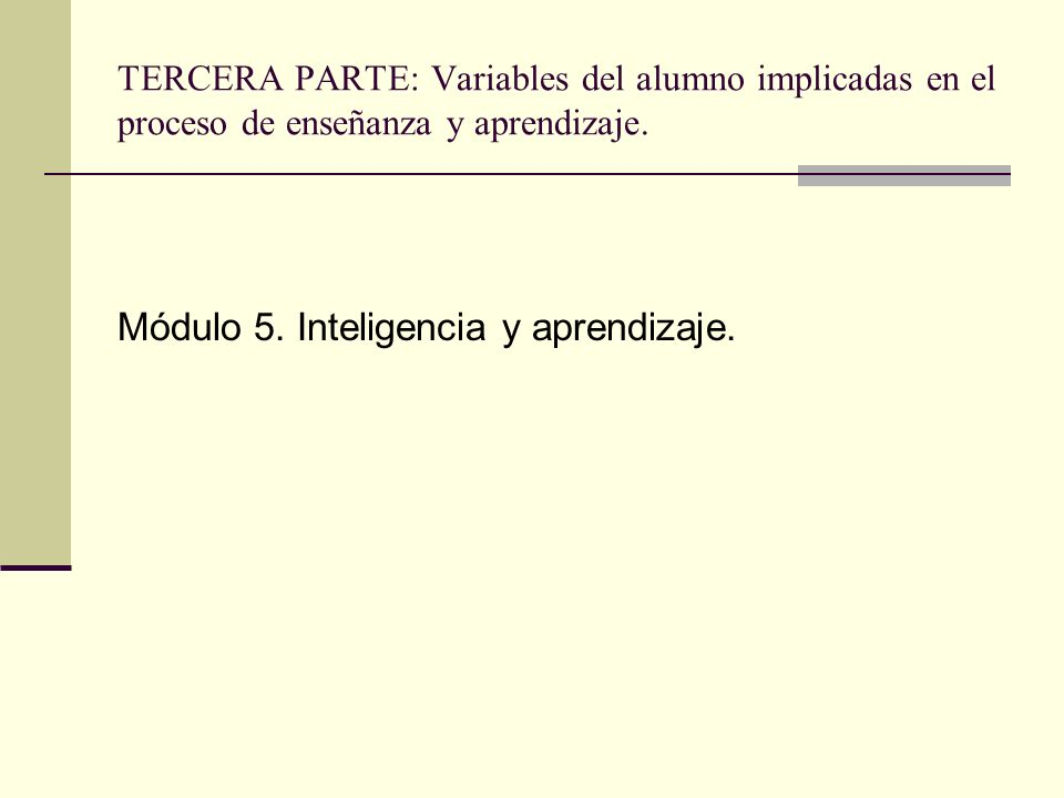 TERCERA PARTE: Variables del alumno implicadas en el proceso de enseñanza y aprendizaje. Módulo 5. Inteligencia y aprendizaje.
