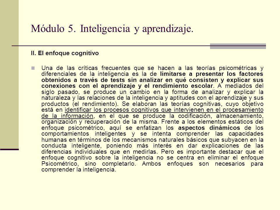 Módulo 5. Inteligencia y aprendizaje. II. El enfoque cognitivo Una de las críticas frecuentes que se hacen a las teorías psicométricas y diferenciales