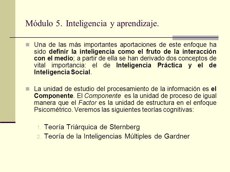 Módulo 5. Inteligencia y aprendizaje. Una de las más importantes aportaciones de este enfoque ha sido definir la inteligencia como el fruto de la inte