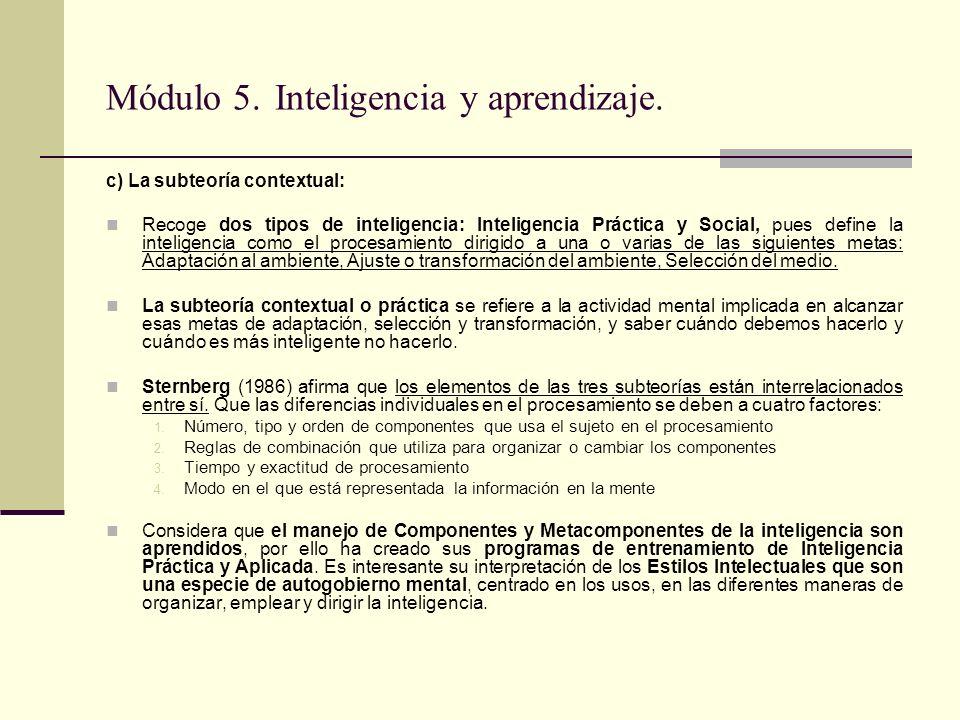 Módulo 5. Inteligencia y aprendizaje. c) La subteoría contextual: Recoge dos tipos de inteligencia: Inteligencia Práctica y Social, pues define la int