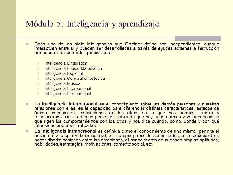 Módulo 5. Inteligencia y aprendizaje. Cada una de las siete inteligencias que Gardner define son independientes, aunque interactúan entre sí y pueden