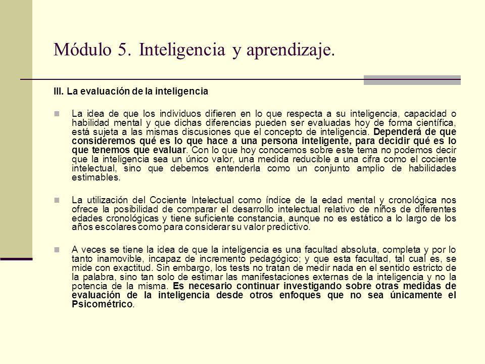 Módulo 5. Inteligencia y aprendizaje. III. La evaluación de la inteligencia La idea de que los individuos difieren en lo que respecta a su inteligenci