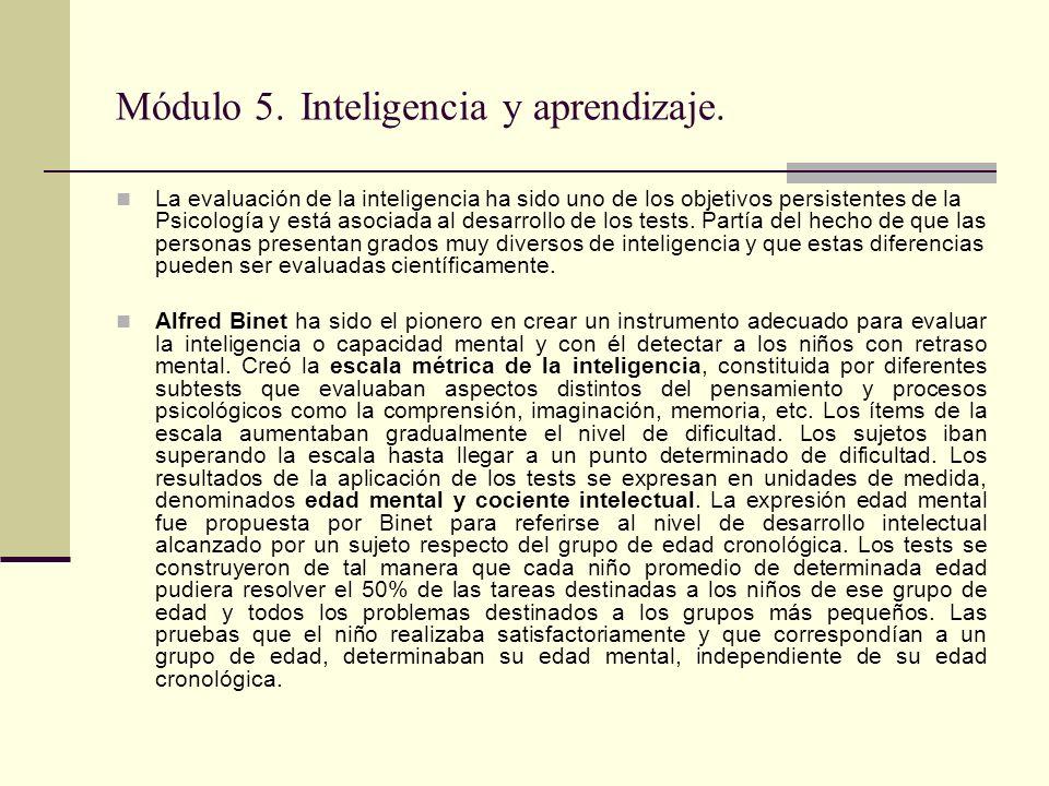 Módulo 5. Inteligencia y aprendizaje. La evaluación de la inteligencia ha sido uno de los objetivos persistentes de la Psicología y está asociada al d