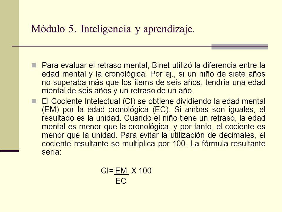 Módulo 5. Inteligencia y aprendizaje. Para evaluar el retraso mental, Binet utilizó la diferencia entre la edad mental y la cronológica. Por ej., si u