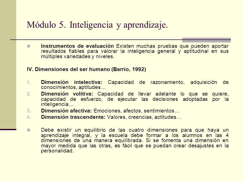 Módulo 5. Inteligencia y aprendizaje. Instrumentos de evaluación Existen muchas pruebas que pueden aportar resultados fiables para valorar la intelige