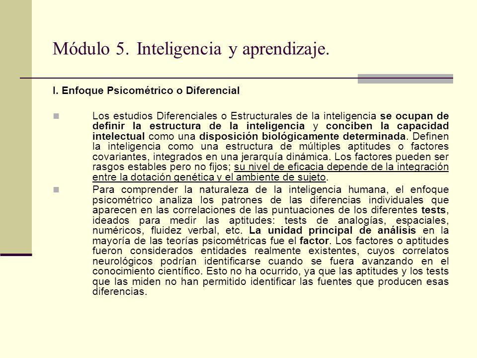 Módulo 5. Inteligencia y aprendizaje. I. Enfoque Psicométrico o Diferencial Los estudios Diferenciales o Estructurales de la inteligencia se ocupan de