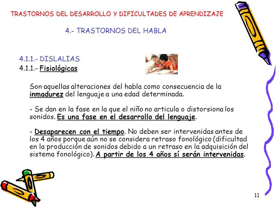 11 4.- TRASTORNOS DEL HABLA 4.1.1.- DISLALIAS 4.1.1.- Fisiológicas Son aquellas alteraciones del habla como consecuencia de la inmadurez del lenguaje