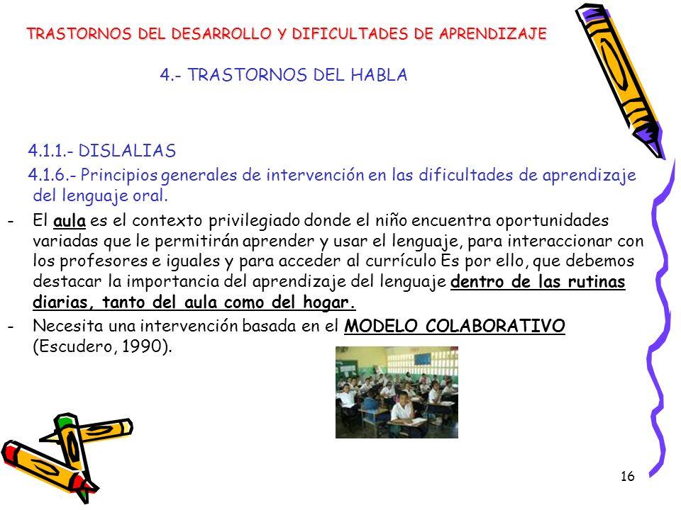 16 4.- TRASTORNOS DEL HABLA 4.1.1.- DISLALIAS 4.1.6.- Principios generales de intervención en las dificultades de aprendizaje del lenguaje oral. -El a